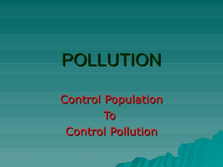 POLLUTION Control Population To  Control Pollution