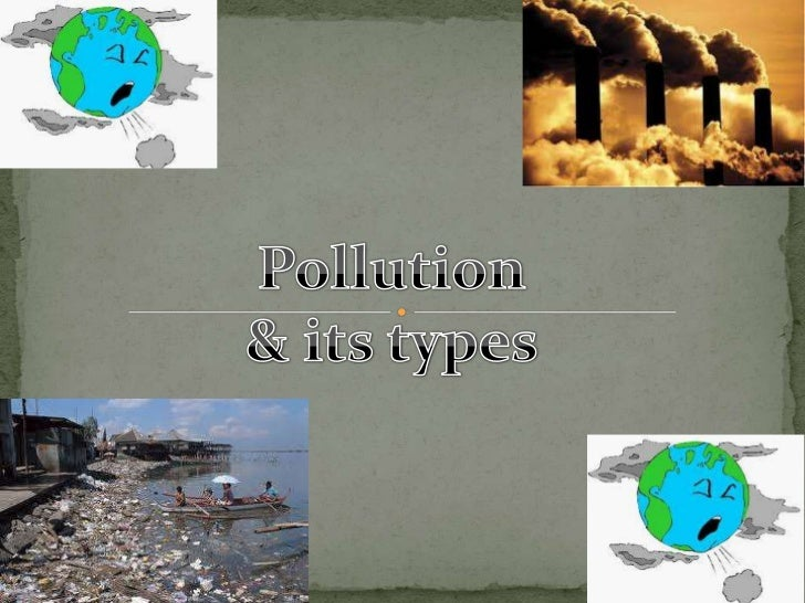  Pollution is anything which harms the environment in any way. There are four main types of pollution – air pollution, la...