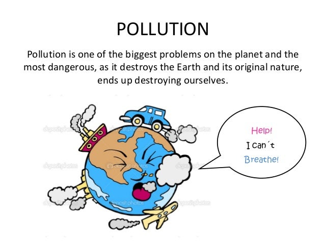 what is pollution Pollution the contamination of the air, water, or earth by harmful or potentially harmful substances the us environmental movement in the 1960s emerged from concerns that air, water, and soil were being polluted by harmful chemicals and other toxic substances.