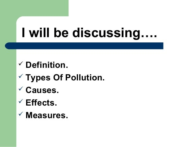 information about all types of pollution Pollution in the environment: types and causes pollution is the introduction of contaminants into the environment it is cause mostly by human actions, but can also be a result of natural disasters pollution has harmful effect on living and non-living things in an environment, making it difficult to maintain life.