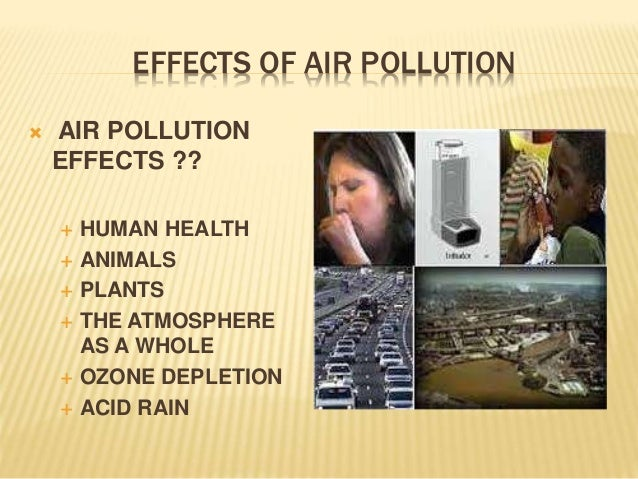 the negative effects of air pollution on the atmosphere and humans The three negative effects of pollution are  air pollution is  persistence of land pollution and chemical pathways to humans the effects of pollution.