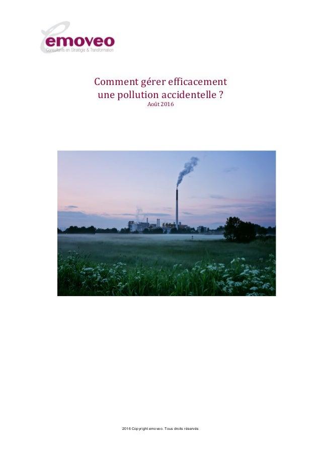 2016 Copyright emoveo. Tous droits réservés Comment gérer efficacement une pollution accidentelle ? Août 2016
