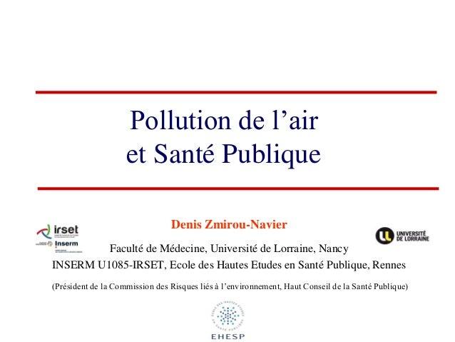 Pollution de l'air et Santé Publique  Denis Zmirou-Navier  Faculté de Médecine, Université de Lorraine, Nancy  INSERM U108...