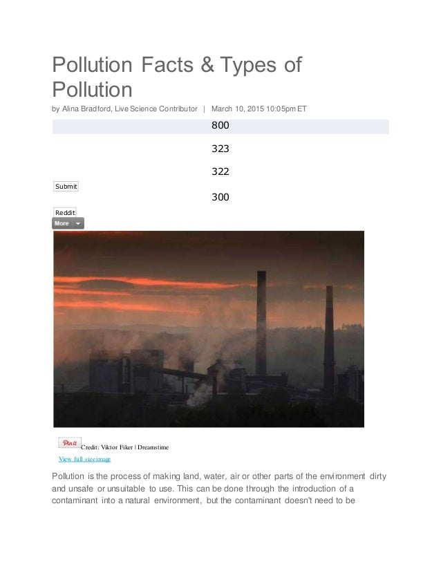 pollution facts and types of pollution Basic air pollution facts below are some random facts and info on environmental pollution who reports that in 2012 around 7 million people died - one in eight of total global deaths - as a result of air pollution exposure.
