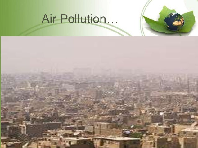 a discussion on the effects of air pollution And air, water, and soil pollution and contamination this paper discusses the health impacts arising from ambient and household air pollution globally and at the national level (india) and recommends policy measures to reduce the health impact from air pollution in the national context.