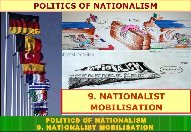 POLITICS OF NATIONALISM  9. NATIONALIST MOBILISATION POLITICS OF NATIONALISM 9. NATIONALIST MOBILISATION