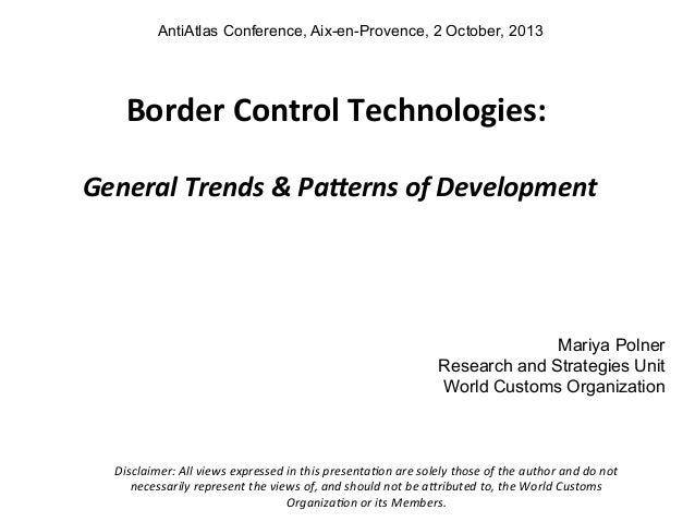 AntiAtlas Conference, Aix-en-Provence, 2 October, 2013  	     Border	   Control	   Technologies:	    	     	   General	   ...
