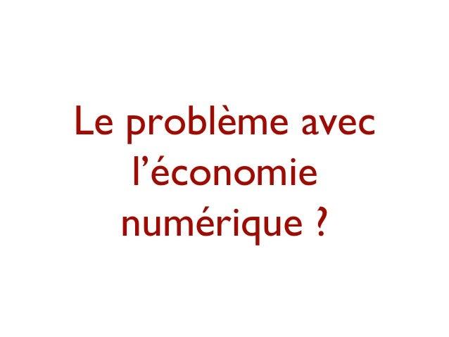 Le problème avecl'économienumérique ?
