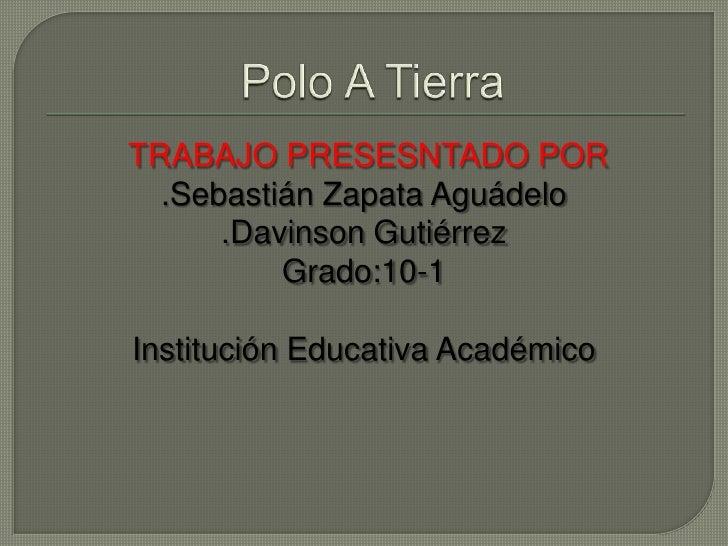 TRABAJO PRESESNTADO POR  .Sebastián Zapata Aguádelo      .Davinson Gutiérrez          Grado:10-1Institución Educativa Acad...
