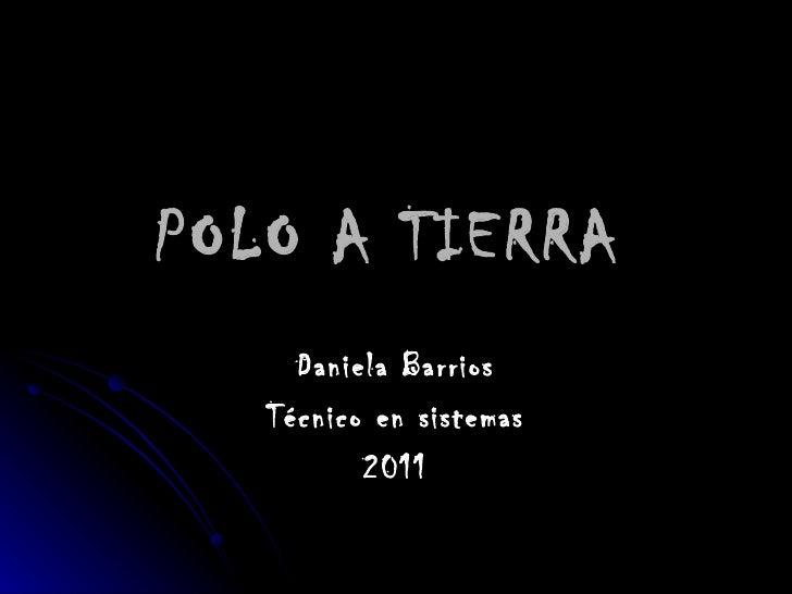 POLO A TIERRA   Daniela Barrios Técnico en sistemas 2011