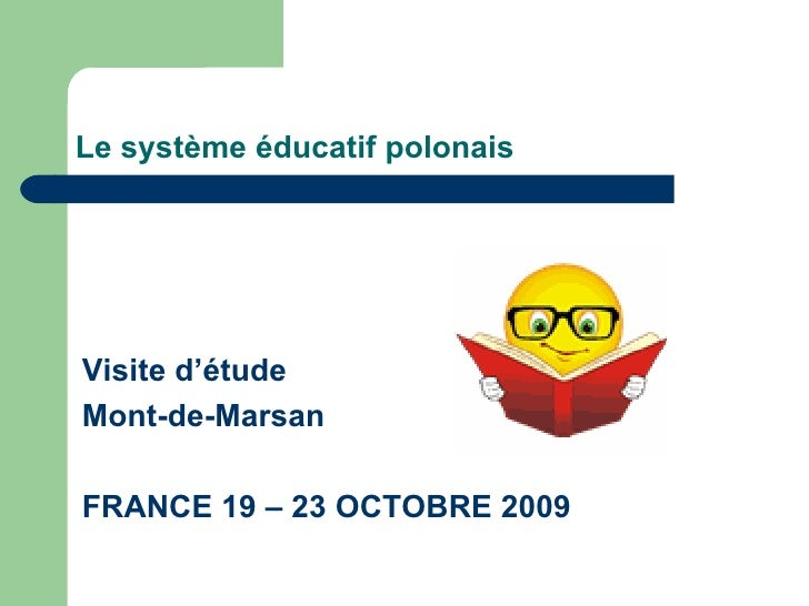 Le système éducatif  polonais <ul><li>Visite d'étude   </li></ul><ul><li>Mont-de-Marsan </li></ul><ul><li>FRANCE 19 – 23  ...