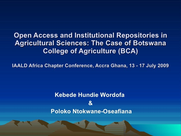 Open Access and Institutional Repositories in Agricultural Sciences: The Case of Botswana         College of Agriculture (...