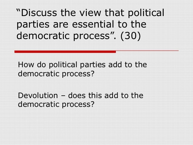 """Discuss the view that politicalparties are essential to thedemocratic process"". (30)How do political parties add to thede..."
