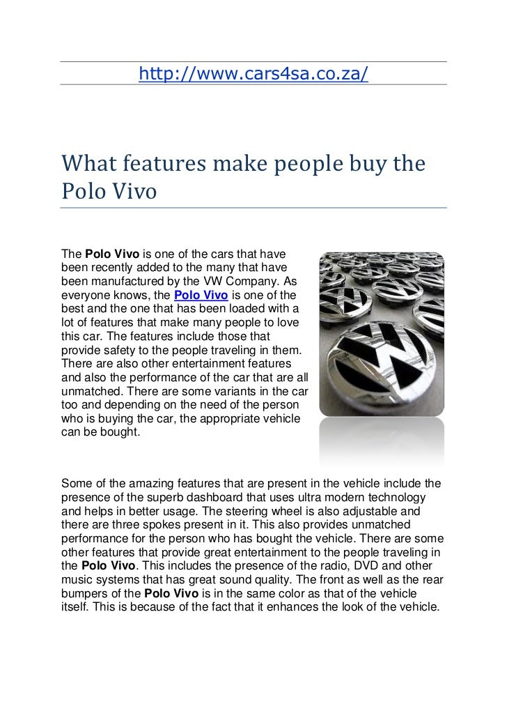 http://www.cars4sa.co.za/What features make people buy thePolo VivoThe Polo Vivo is one of the cars that havebeen recently...