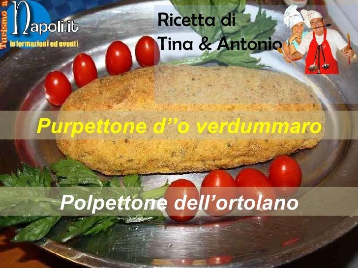 Ricetta di  Tina & Antonio Purpettone d''o verdummaro Polpettone dell'ortolano