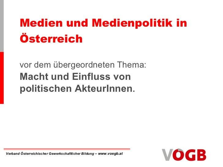 Medien und Medienpolitik in Österreich <ul><li>vor dem übergeordneten Thema: </li></ul><ul><li>Macht und Einfluss von </li...