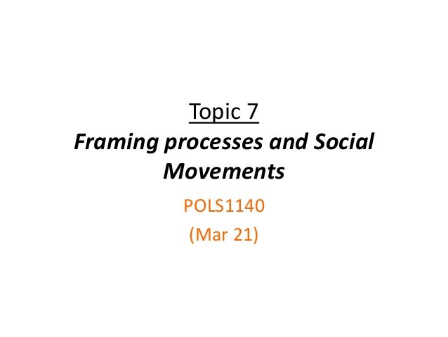 Topic 7Framing processes and SocialMovementsPOLS1140(Mar 21)