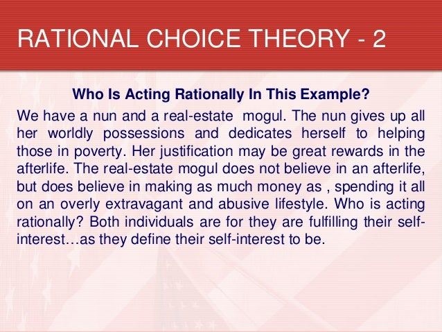 an introduction to the analysis of the rational choice theory Rational choice theory is compatible with some of the dominant theories in criminology - social control and social learning come to mind - and may be fruitfully integrated to explain situational decision making, while these general theories mentioned more fully explain the etiology of crime.
