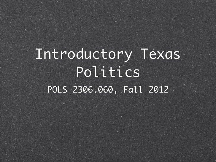 Introductory Texas     Politics POLS 2306.060, Fall 2012