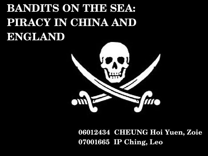 BANDITS ON THE SEA:  PIRACY IN CHINA AND ENGLAND 06012434  CHEUNG Hoi Yuen, Zoie 07001665  IP Ching, Leo
