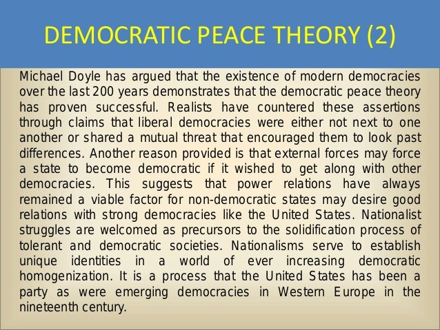 democratic peace thesis correct Democracy and peace the most carefully crafted challenge to the democratic peace the~is~ if professors farber and gowa are correct, the democratic peace thesis.