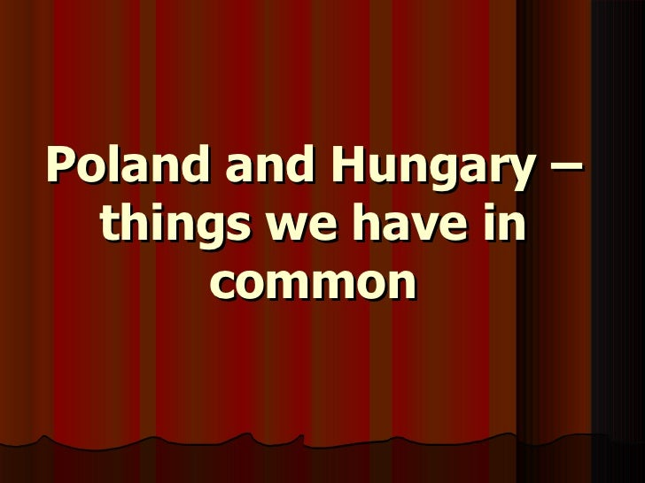 Poland and Hungary – things we have in common