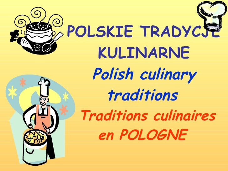 POLSKIE TRADYCJE KULINARNE Polish culinary traditions    Traditions culinaires en POLOGNE