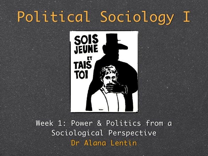 Political Sociology I  Week 1: Power & Politics from a      Sociological Perspective           Dr Alana Lentin