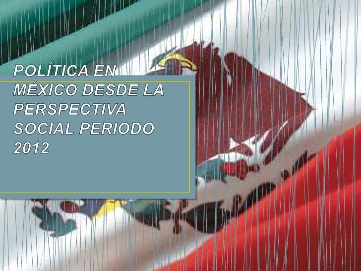 • INTRODUCCIÓN.• ELECCIONES 2012.  • ¿Quiénes son los candidatos a la presidencia?  • ¿Cuáles son sus propuestas sociales?...