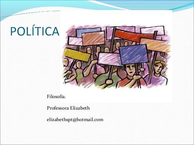 Filosofia. Professora Elizabeth elizabethspt@hotmail.com