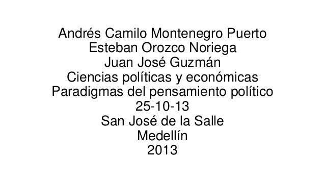 Andrés Camilo Montenegro Puerto Esteban Orozco Noriega Juan José Guzmán Ciencias políticas y económicas Paradigmas del pen...