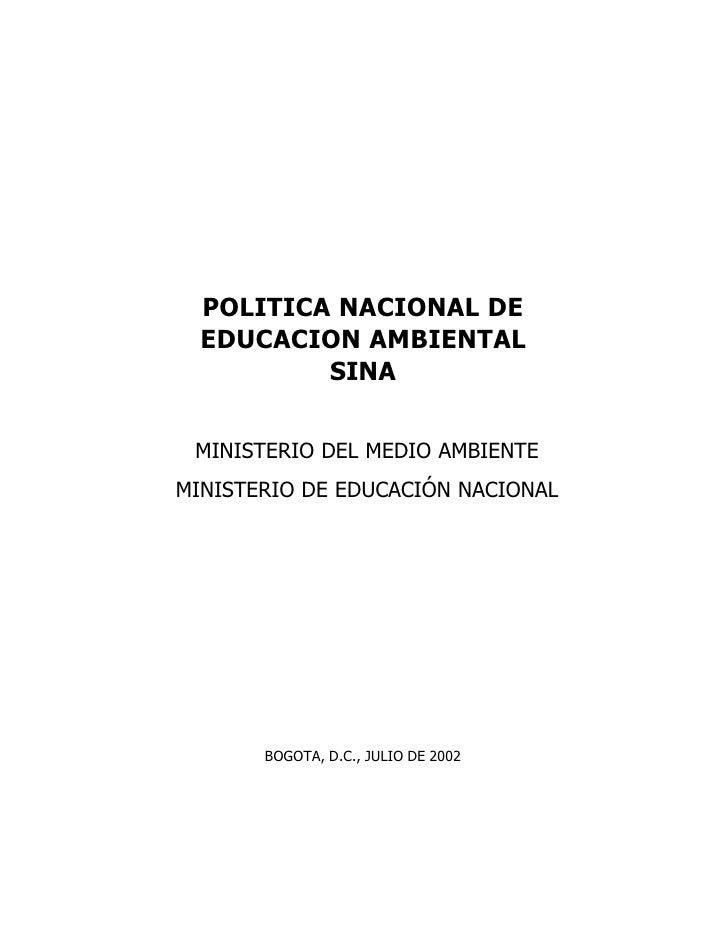 POLITICA NACIONAL DE   EDUCACION AMBIENTAL           SINA    MINISTERIO DEL MEDIO AMBIENTE MINISTERIO DE EDUCACIÓN NACIONA...