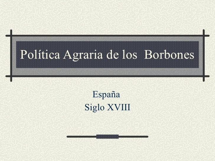 Política Agraria de los  Borbones España  Siglo XVIII