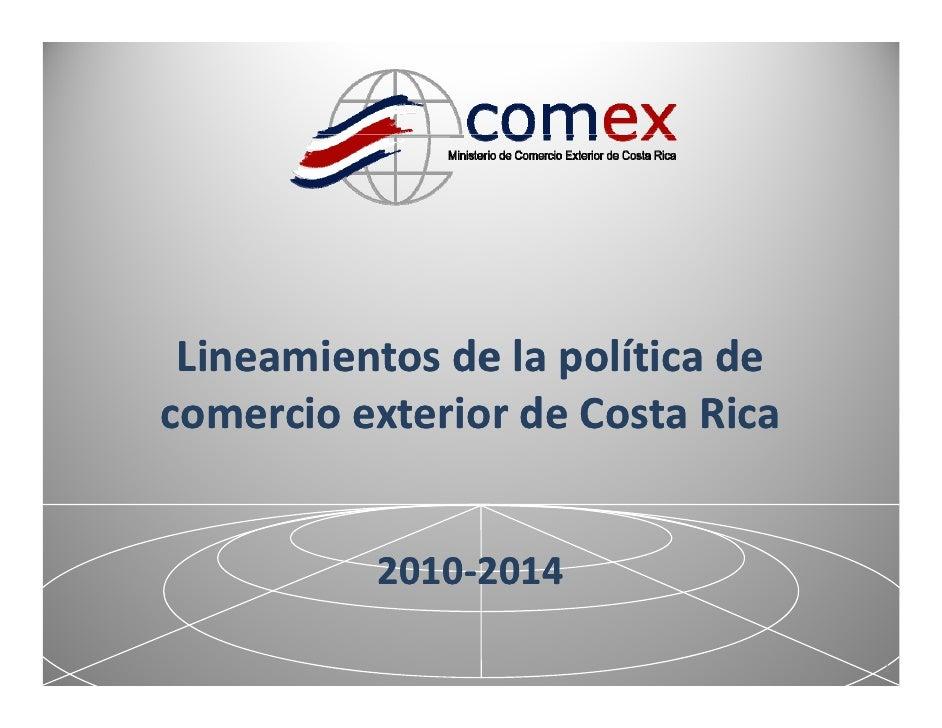 LineamientosdelapolíticadecomercioexteriordeCostaRicacomercio exterior de Costa Rica           2010‐           20...