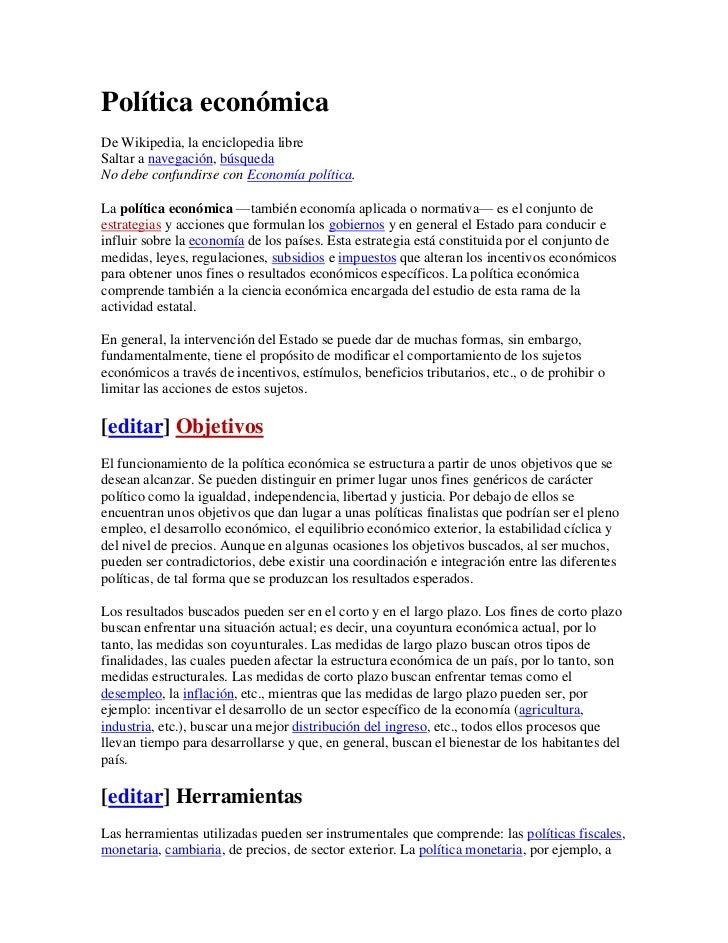Política económica<br />De Wikipedia, la enciclopedia libre<br />Saltar a navegación, búsqueda <br />No debe confundirse c...
