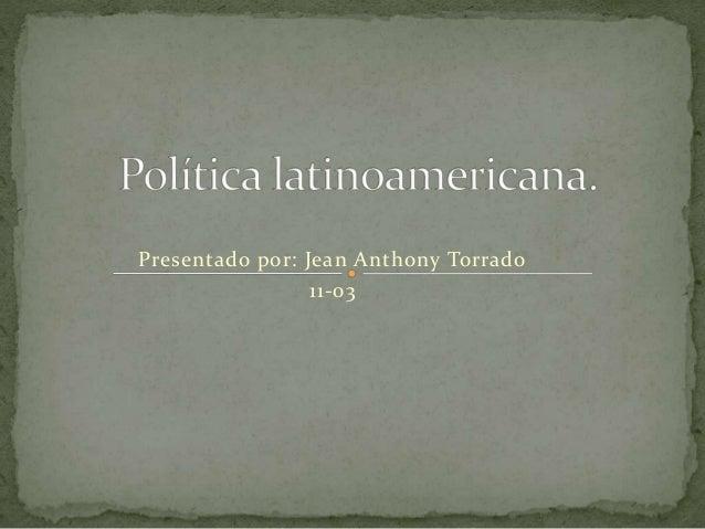 Presentado por: Jean Anthony Torrado  11-03