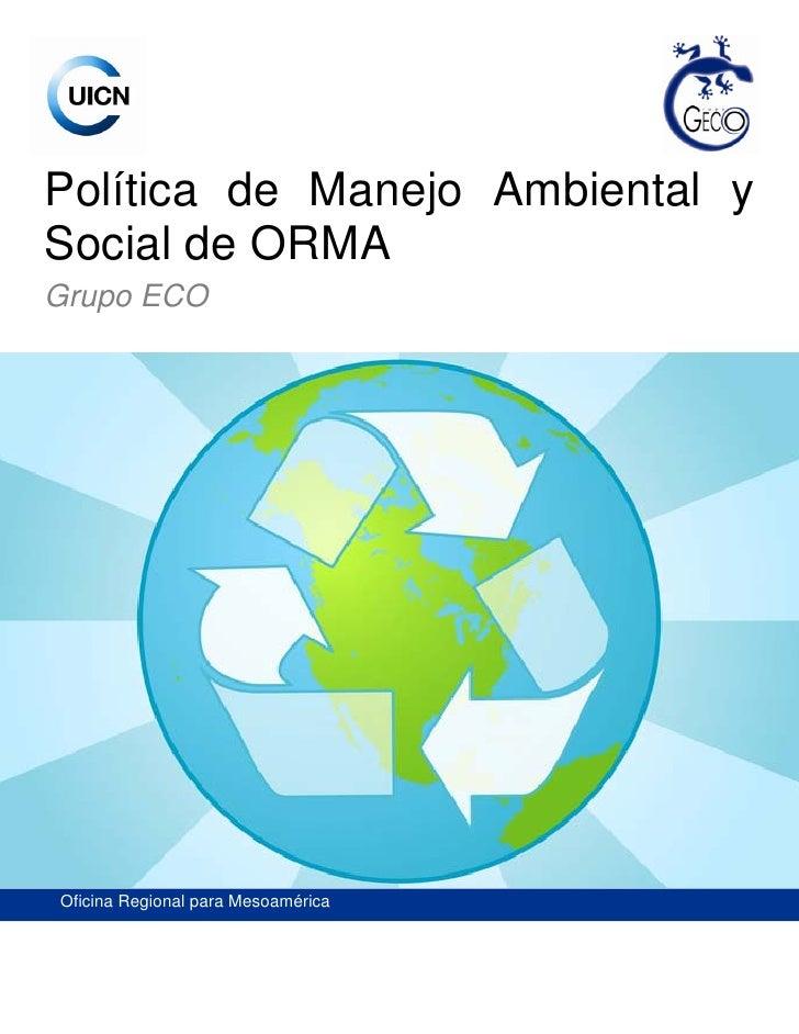 Política de Manejo Ambiental y Social de ORMA Grupo ECO     INSERTAR IMAGEN EN ESTA AREA:     1.   Colocarse al inicio del...
