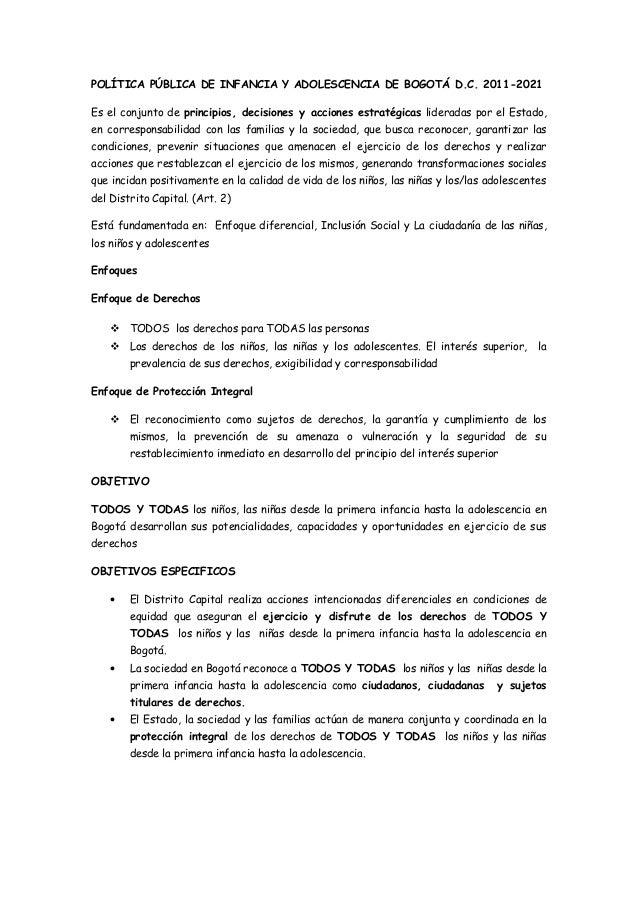 POLÍTICA PÚBLICA DE INFANCIA Y ADOLESCENCIA DE BOGOTÁ D.C. 2011-2021Es el conjunto de principios, decisiones y acciones es...