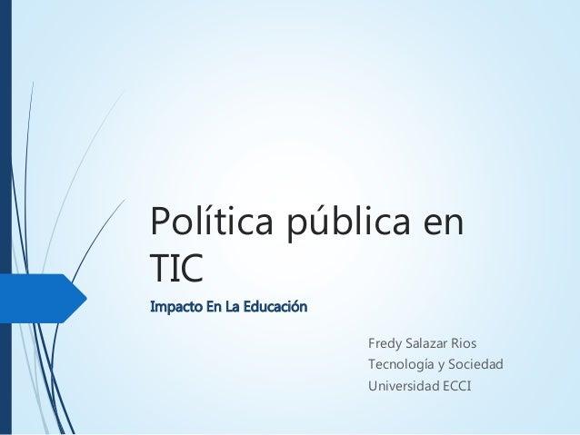 Política pública en TIC Fredy Salazar Rios Tecnología y Sociedad Universidad ECCI Impacto En La Educación