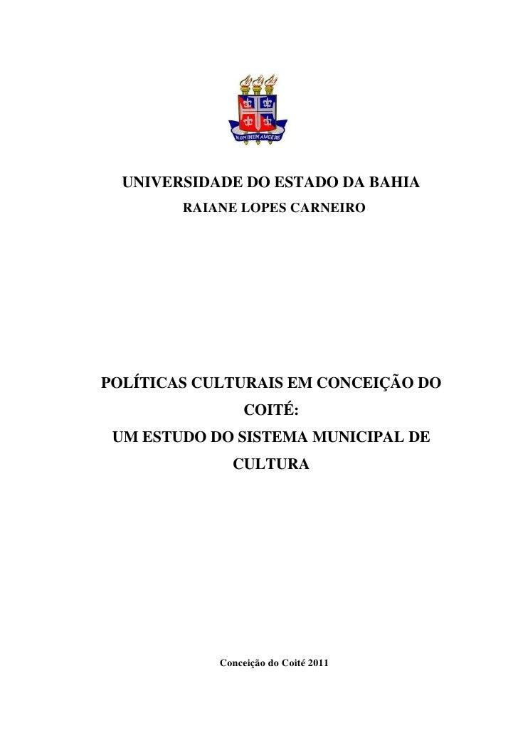 UNIVERSIDADE DO ESTADO DA BAHIA        RAIANE LOPES CARNEIROPOLÍTICAS CULTURAIS EM CONCEIÇÃO DO                 COITÉ: UM ...