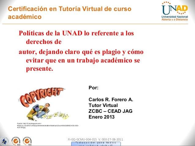 Certificación en Tutoría Virtual de cursoacadémico    Políticas de la UNAD lo referente a los      derechos de    autor, d...