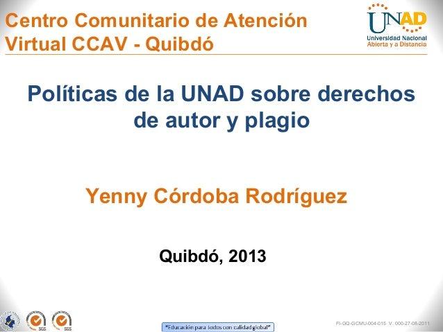 Centro Comunitario de AtenciónVirtual CCAV - Quibdó  Políticas de la UNAD sobre derechos             de autor y plagio    ...