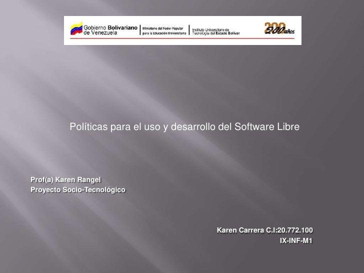 Políticas para el uso y desarrollo del Software LibreProf(a) Karen RangelProyecto Socio-Tecnológico                       ...