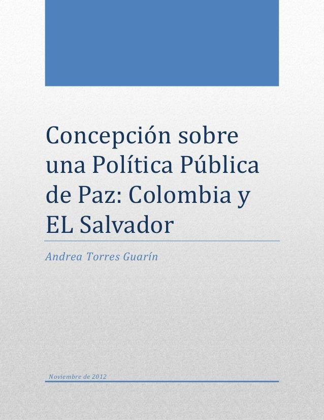 Concepcion sobreuna Política Publicade Paz: Colombia yEL SalvadorAndrea Torres GuarínNoviembre de 2012