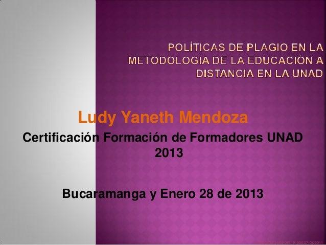 Ludy Yaneth MendozaCertificación Formación de Formadores UNAD                     2013     Bucaramanga y Enero 28 de 2013 ...