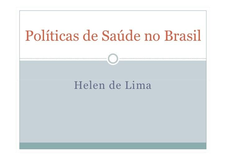Políticas de Saúde no Brasil          Helen de Lima
