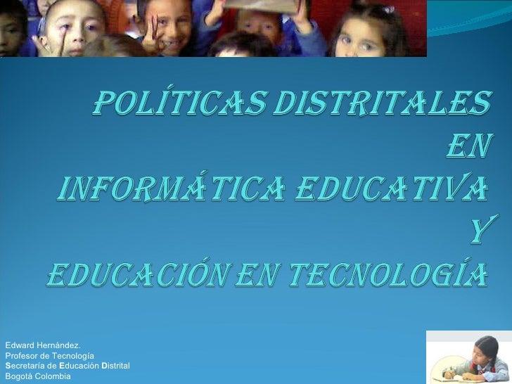Políticas Distritales en Informática educativa y Educación en tecnología