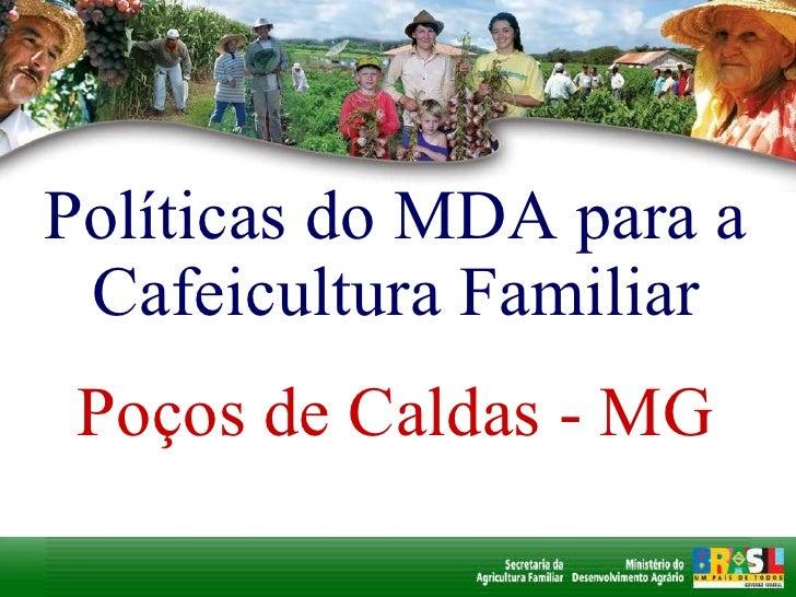 Políticas do MDA para a Cafeicultura Familiar Poços de Caldas - MG
