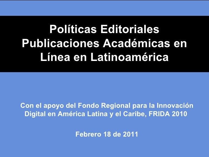 Políticas EditorialesPublicaciones Académicas en   Línea en LatinoaméricaCon el apoyo del Fondo Regional para la Innovació...