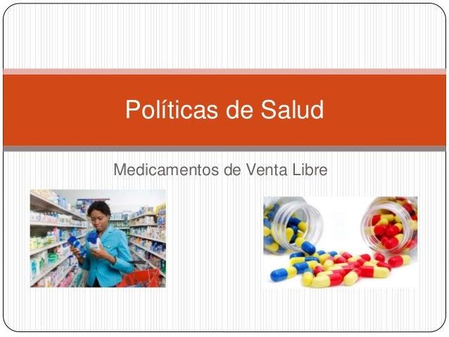 Medicamentos de Venta Libre Políticas de Salud